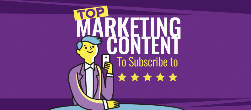 The Top Marketing Content to Subscribe To