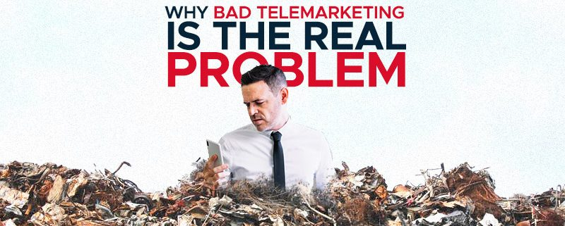 Why Bad Telemarketing is the Real Problem