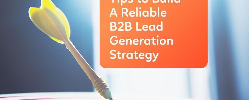 Tips-to-Build-A-Reliable-B2B-Lead-Generation-Strategy