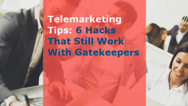 Telemarketing-Tips-6-Hacks-That-Still-Work-With-Gatekeepers (Featured Image)
